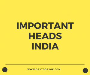 Important Heads In India