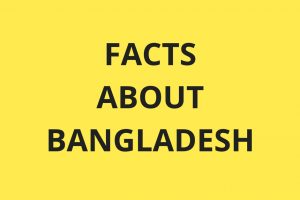 Facts about Bangladesh