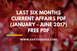 Last Six Months Current Affairs 2017 PDF