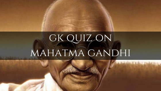 GK Quiz on Mahatma Gandhi with Answers - Day Today GK