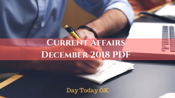 Current Affairs December 2018 PDF - Free Capsule | Day Today GK