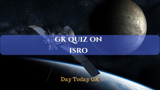 GK Quiz on ISRO with Answers - Day Today GK