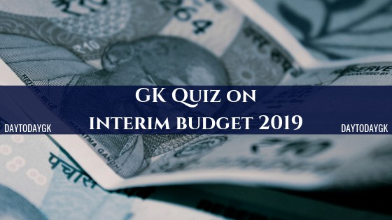 GK Quiz on Interim Budget 2019