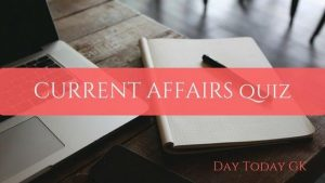 Current Affairs Quiz – February 08 2019 - Day Today GK