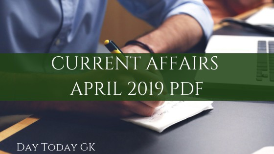 Current Affairs April 2019 PDF - Download Free Capsule - Day Today GK